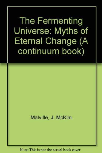 9780816493425: The Fermenting Universe: Myths of Eternal Change
