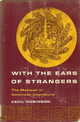 9780816501021: With the Ears of Strangers: The Mexican in American Literature