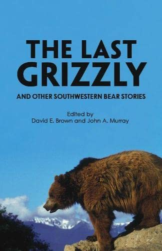9780816501236: The Last Grizzly and Other Southwestern Bear Stories