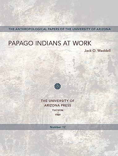 Papago Indians at work: Waddell, Jack O.