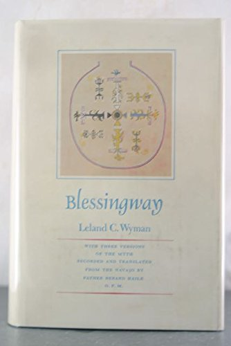 Blessingway, with Three Versions of the Myth Recorded and Translated from the Navajo by Father ...