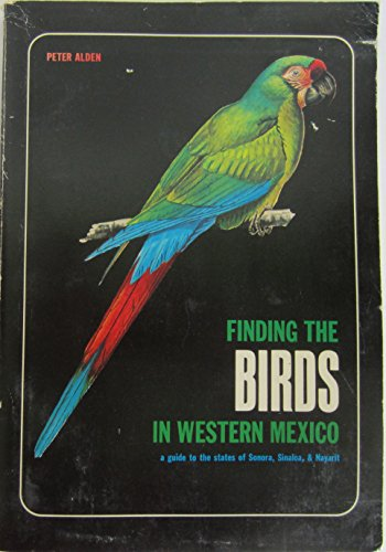 Finding the Birds in Western Mexico: A Guide to the States of Sonora, Sinaloa, and Nayarit.: Peter ...