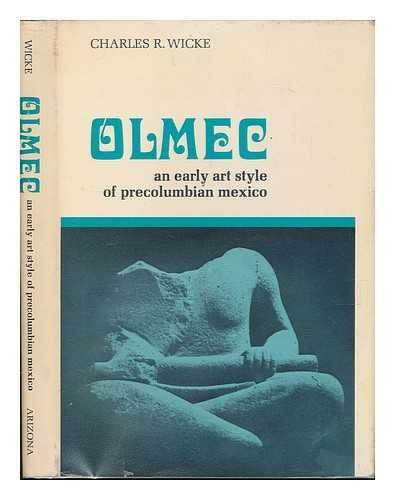 Olmec:an Early Art Style of Precolumbian Mexico: An Early Art Style of Precolumbian Mexico: Wicke, ...