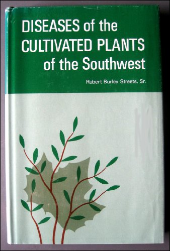 Diseases of the cultivated plants of the Southwest: Streets, Rubert Burley