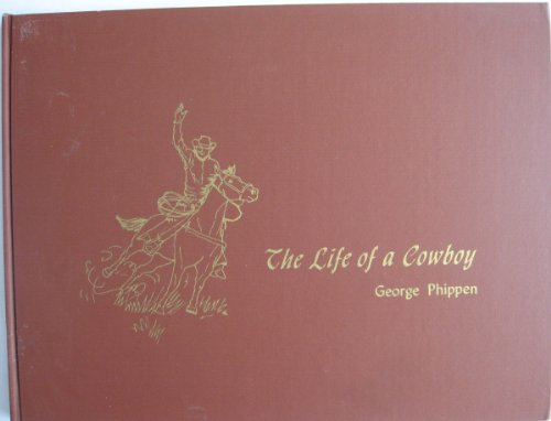The life of a cowboy,: Phippen, George