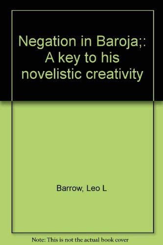 Negation in Baroja: A Key to His Novelistic Creativity
