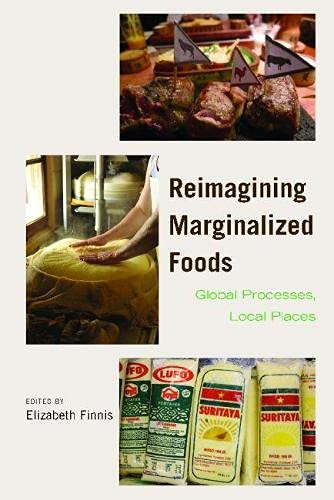Reimagining Marginalized Foods: Global Processes, Local Places (Hardback)