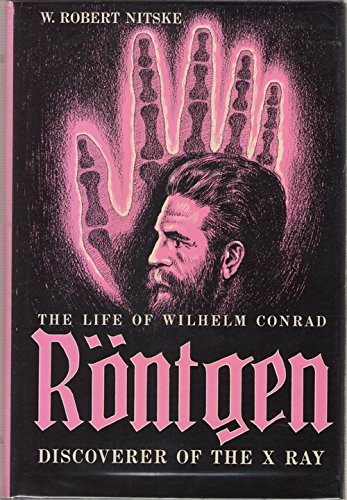 The Life of Wilhelm Conrad Rontgen, Discoverer of the X Ray,: Nitske, W. Robert