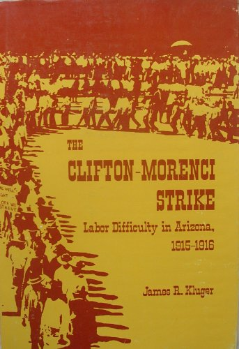 The Clifton-Morenci Strike, Labor Difficulty in Arizona, 1915-1916: Kluger, James R