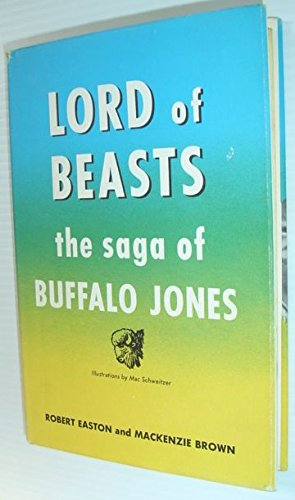 Lord of Beasts: The Saga of Buffalo Jones (0816502811) by Robert Easton; Mackenzie Brown