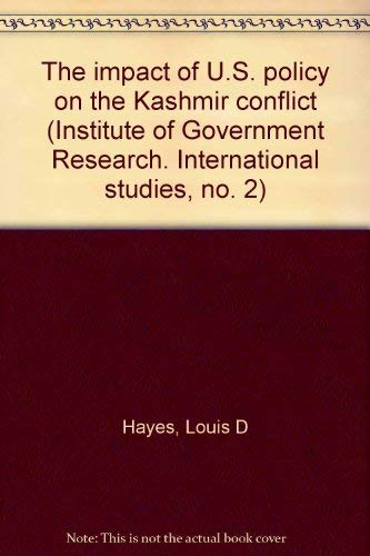 The impact of U.S. policy on the Kashmir conflict (Institute of Government Research. International ...