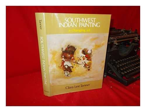 Southwest Indian Painting: A Changing Art: Tanner, Clara Lee