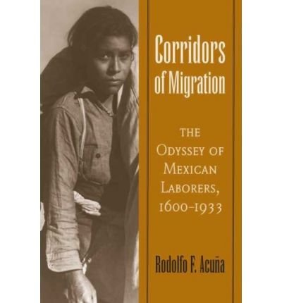 9780816503100: Corridors of Migration: The Odyssey of Mexican Laborers, 1600-1933