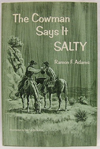 The Cowman Says It Salty: Adams, Ramon F.