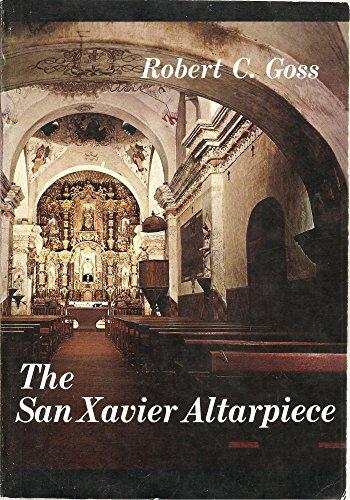 The San Xavier Altarpiece: Goss, Robert C.