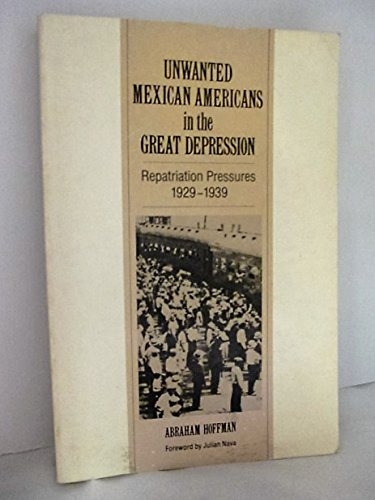9780816503667: Unwanted Mexican Americans in the Great Depression: Repatriation Pressures, 1929–1939