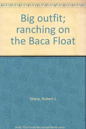 Big outfit; ranching on the Baca Float: Sharp, Robert L