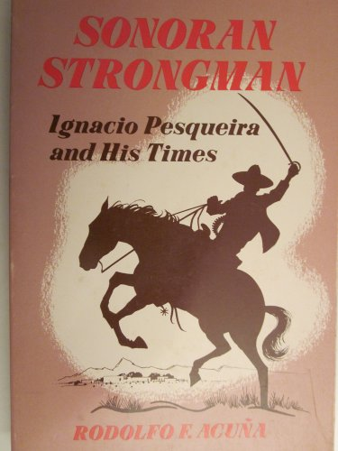 9780816504626: Sonoran Strongman: Ignacio Pesqueira and His Times