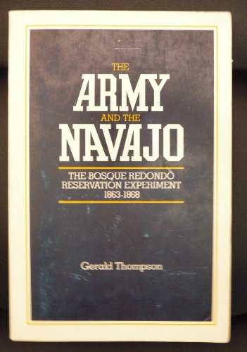 9780816504954: The Army and the Navajo: The Bosque Redondo Reservation Experiment, 1863-1868