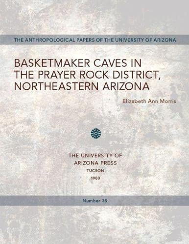 9780816504992: Basketmaker Caves in the Prayer Rock District, Northeastern Arizona (Anthropological Papers)