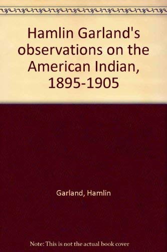 Hamlin Garland's observations on the American Indian, 1895-1905