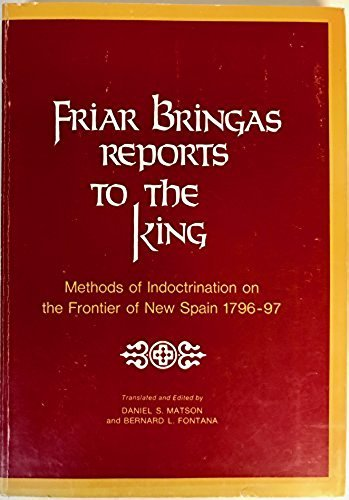 Friar Bringas Reports to the King: Methods of Indoctrination on the Frontier of New Spain, 1796-97:...