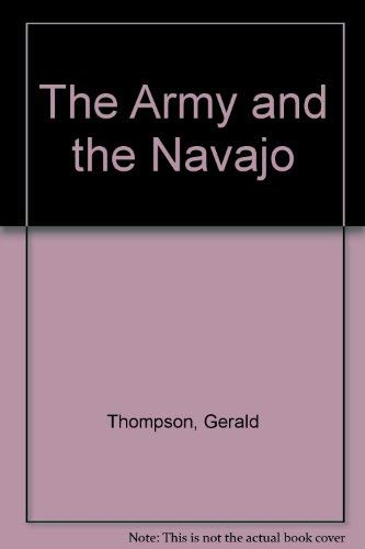The Army and the Navajo: THOMPSON, Gerald