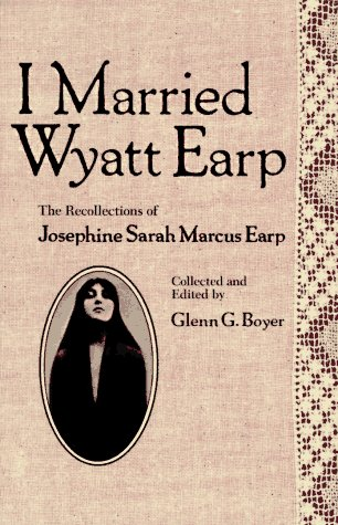 I Married Wyatt Earp: The Recollections of Josephine Sarah Marcus Earp: Josephine Sarah Marcus Earp