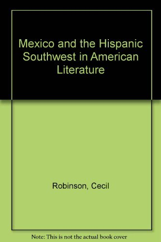 Mexico and the Hispanic Southwest in American: Cecil Robinson