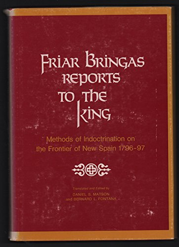 Friar Bringas Reports to the King: Methods of Indoctrination on the Frontier of New Spain, 1796-97 ...