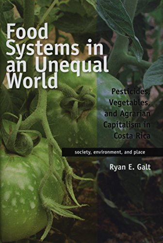 9780816506033: Food Systems in an Unequal World: Pesticides, Vegetables, and Agrarian Capitalism in Costa Rica (Society, Environment, and Place)