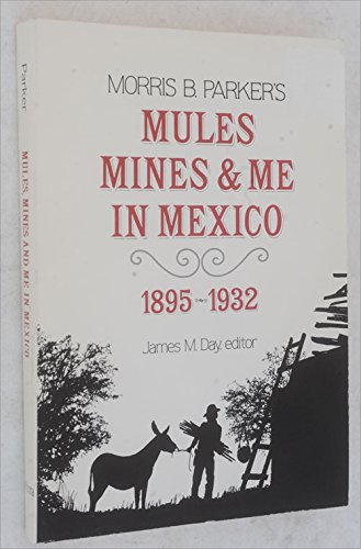 Mules, Mines, and Me in Mexico, 1895-1932: Parker, Morris B.