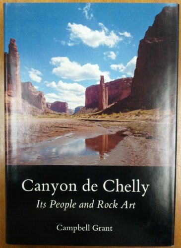 Canyon de Chelly: Its People and Rock Art: Grant, Campbell