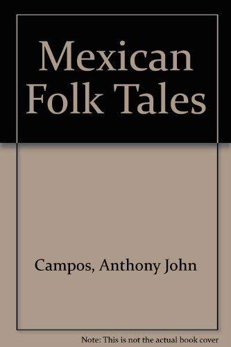 Mexican Folk Tales: Campos, Anthony John