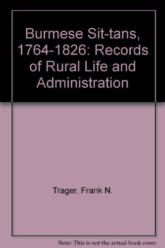 Burmese Sit-Tans, 1764-1826: Records of Rural Life & Administration