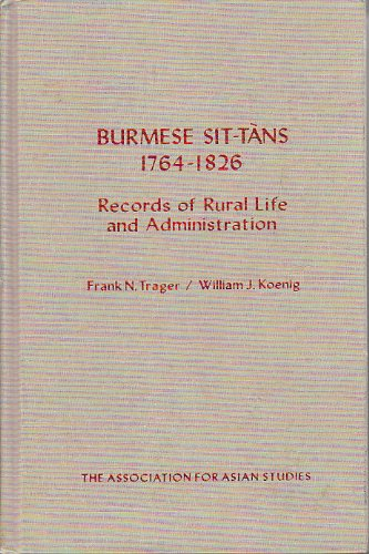 9780816506729: Burmese Sit-Tans. 1764 to 1826: Records of Rural Life and Administration (Monograph of the Association for Asian Studies ; no. 36) (English and Burmese Edition)