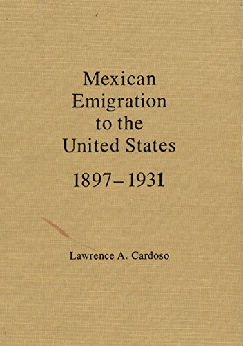 Mexican Emigration to the United States, 1897-1931: Socio-Economic Patterns: Lawrence A. Cardoso