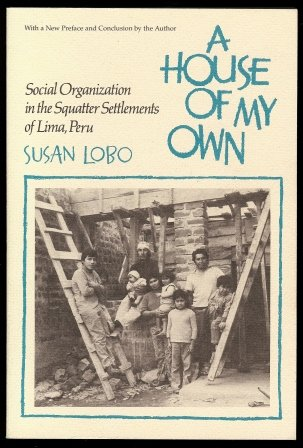 9780816507399: A House of My Own: Social Organization in the Squatter Settlements of Lima, Peru