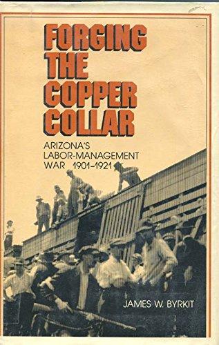 9780816507450: Forging the Copper Collar: Arizona's Labor-Management War of 1901 1921