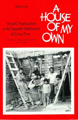 9780816507610: A House of My Own: Social Organization in the Squatter Settlements of Lima, Peru