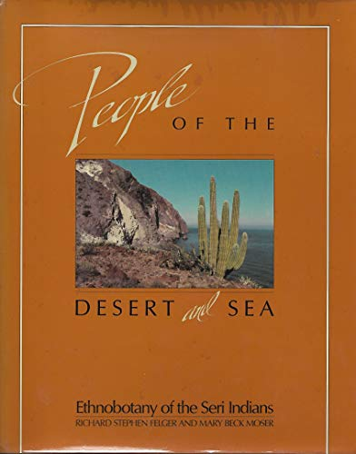 9780816508181: People of the Desert and Sea: Ethnobotany of the Seri Indians