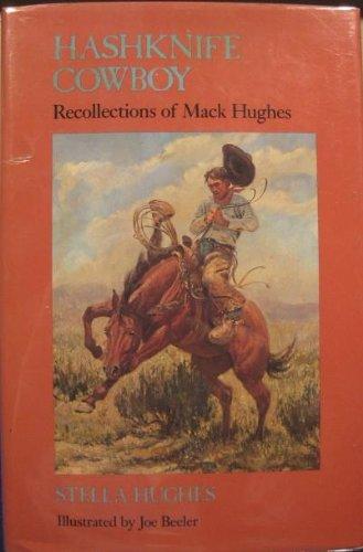 Hashknife Cowboy : Recollections of Mack Hughes: Hughes, Stella