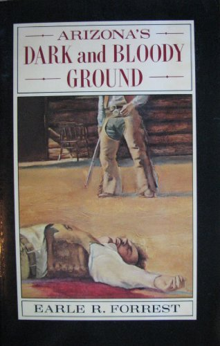 Arizona's Dark and Bloody Ground: Forrest, Earle R.
