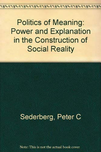 9780816508600: The Politics of Meaning: Power and Explanation in the Construction of Social Reality