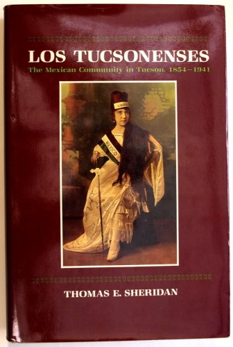 Los Tusconenses; the Mexican community in Tucson, 1854-1941: Sheridan, Thomas E.