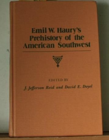 Emil W. Haury's Prehistory of the American Southwest: Haury, Emil W.;Reid, J. Jefferson