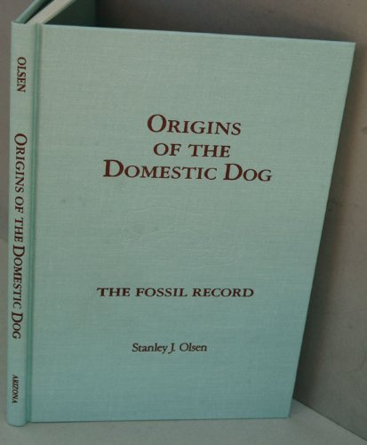 Origins of the Domestic Dog. The Fossil Record: Olsen, Stanley J.
