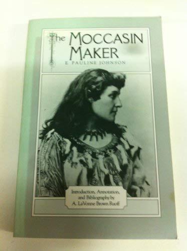 The Moccasin Maker: Johnson, E. Pauline