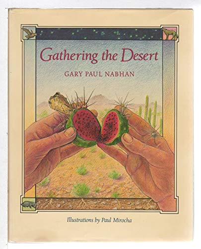 Gathering the Desert (0816509352) by Gary Paul Nabhan; Paul Mirocha