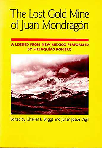 Lost Gold Mine of Juan Mondragon : A Legend from New Mexico Performed by Melaquias Romero (...